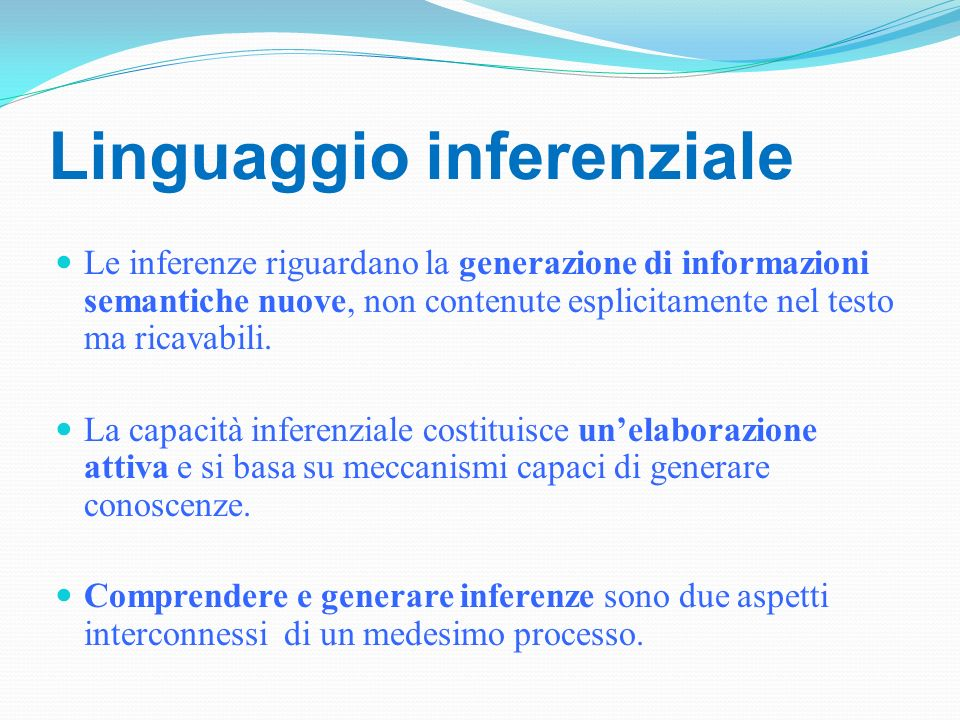 Linguaggio inferenziale Le inferenze riguardano la generazione di informazioni semantiche nuove, non contenute esplicitamente nel testo ma ricavabili.