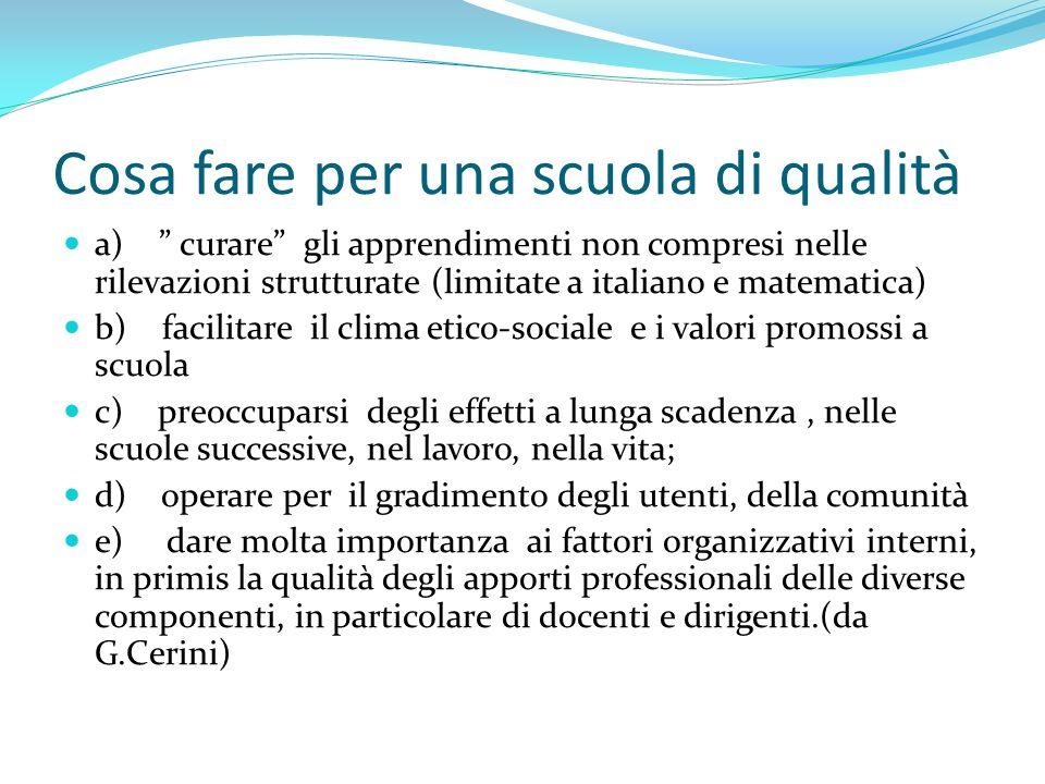 Cosa fare per una scuola di qualità a) curare gli apprendimenti non compresi nelle rilevazioni strutturate (limitate a italiano e matematica) b) facil