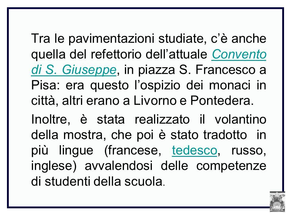 Tra le pavimentazioni studiate, cè anche quella del refettorio dellattuale Convento di S. Giuseppe, in piazza S. Francesco a Pisa: era questo lospizio