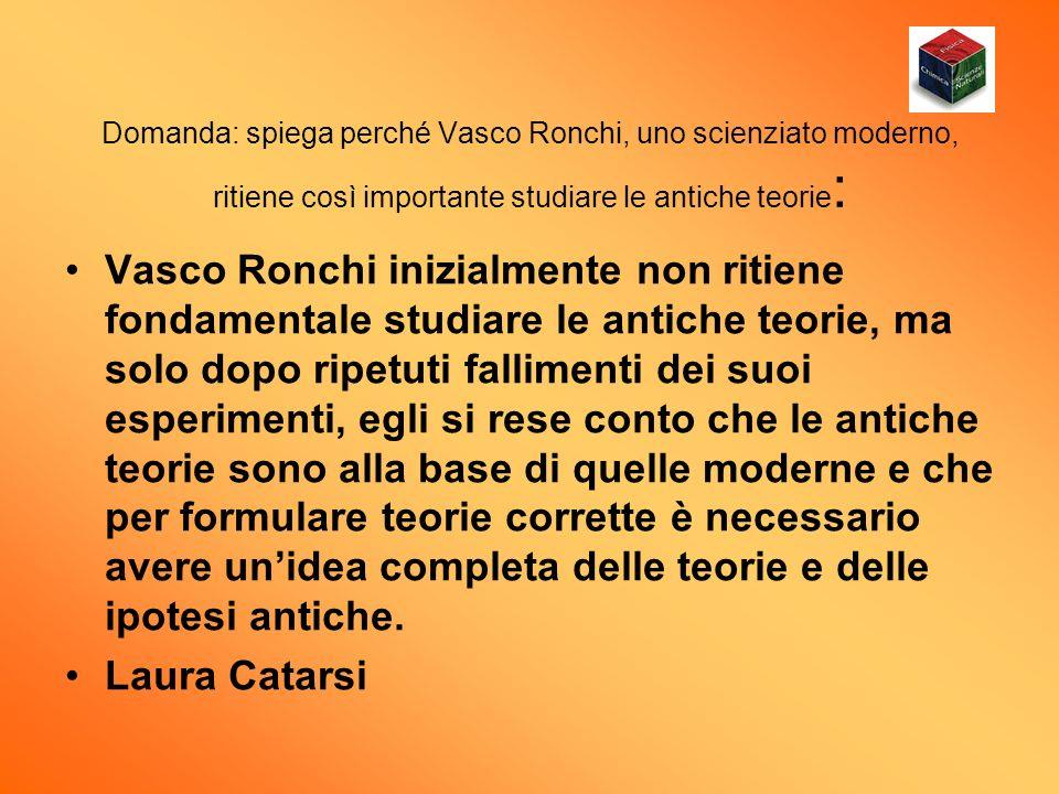Domanda: spiega perché Vasco Ronchi, uno scienziato moderno, ritiene così importante studiare le antiche teorie : Vasco Ronchi inizialmente non ritien