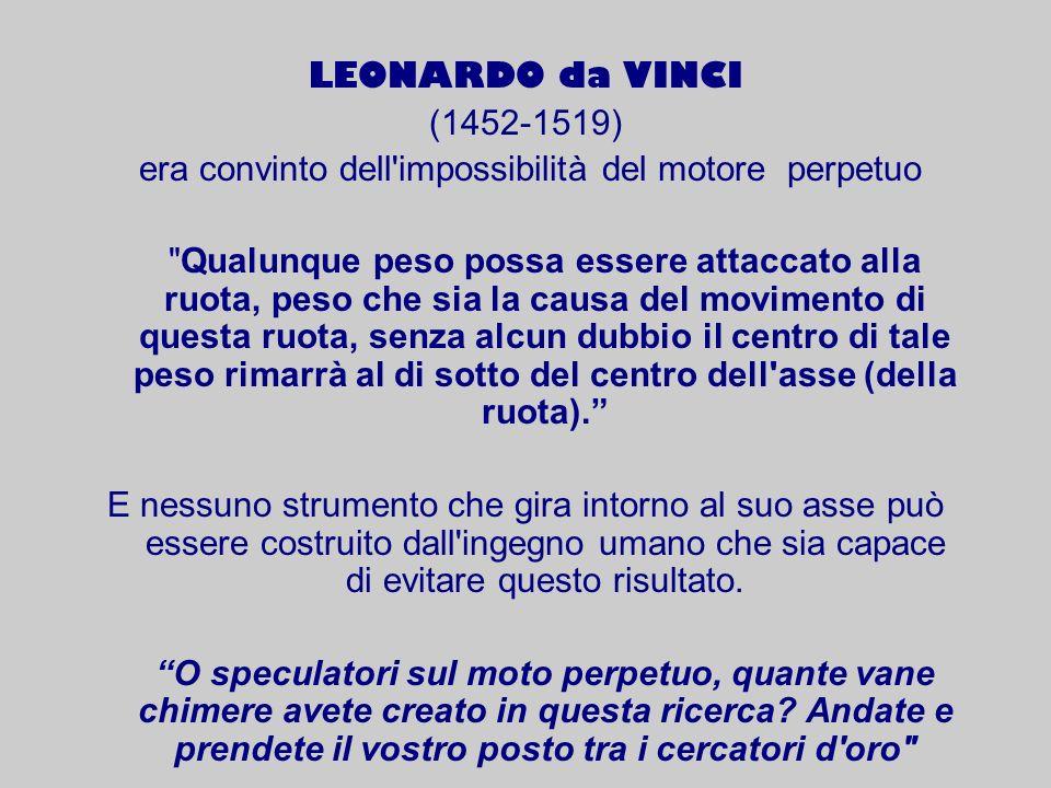 LEONARDO da VINCI (1452-1519) era convinto dell'impossibilità del motore perpetuo