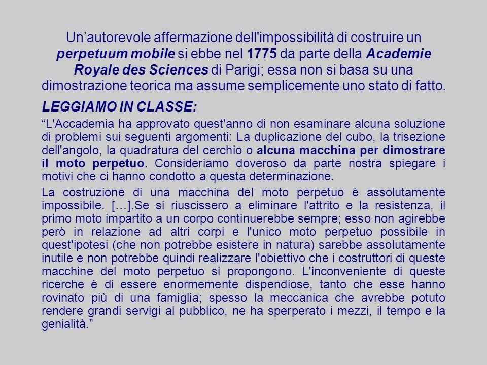 Unautorevole affermazione dell'impossibilità di costruire un perpetuum mobile si ebbe nel 1775 da parte della Academie Royale des Sciences di Parigi;