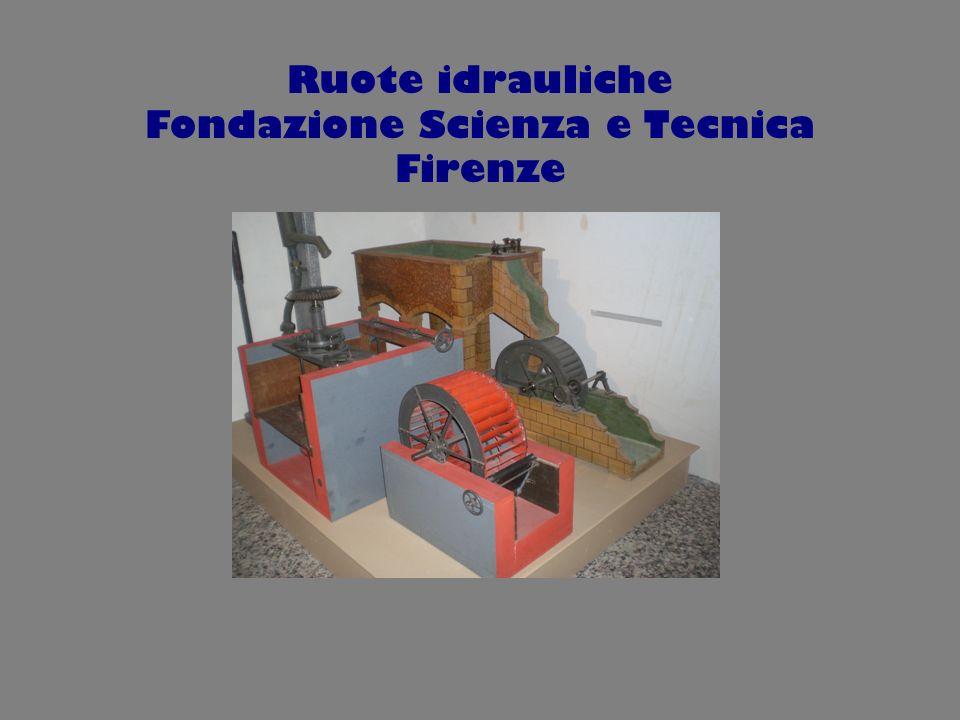 Ruote idrauliche Fondazione Scienza e Tecnica Firenze