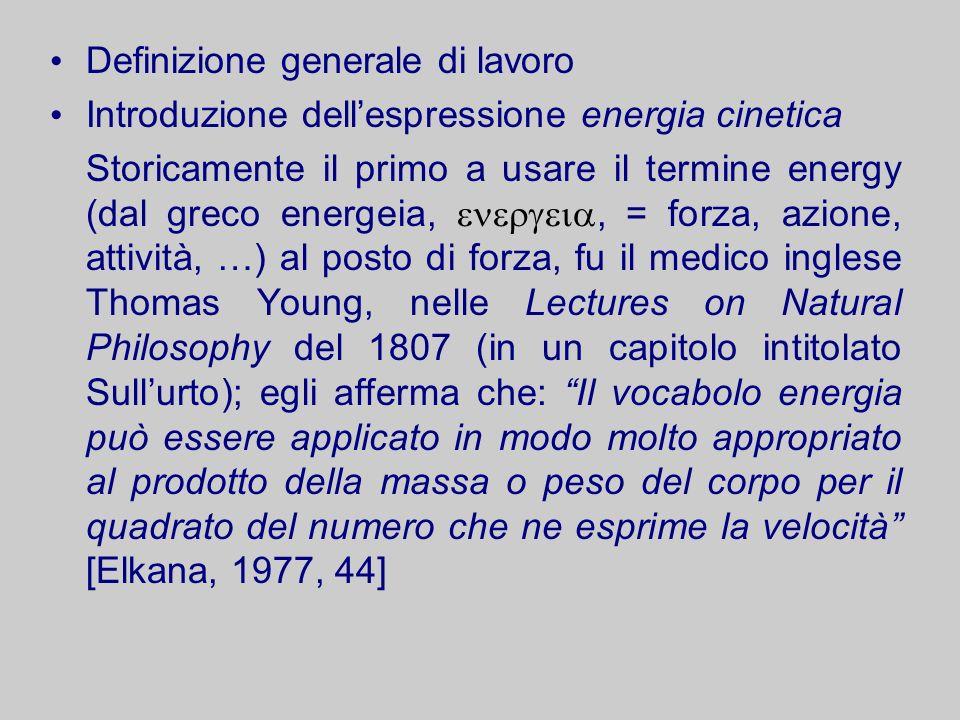 Definizione generale di lavoro Introduzione dellespressione energia cinetica Storicamente il primo a usare il termine energy (dal greco energeia,, = f
