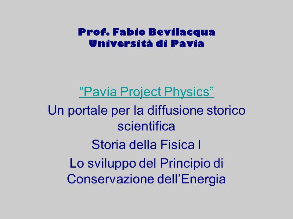 Prof. Fabio Bevilacqua Università di Pavia Pavia Project Physics Un portale per la diffusione storico scientifica Storia della Fisica I Lo sviluppo de
