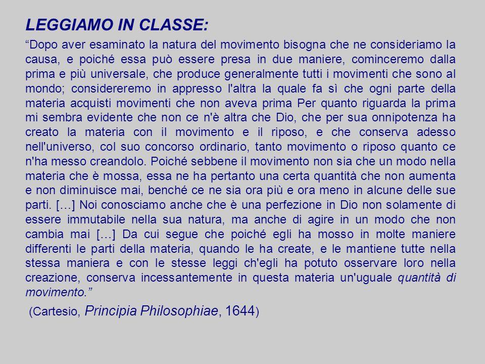 LEGGIAMO IN CLASSE: Dopo aver esaminato la natura del movimento bisogna che ne consideriamo la causa, e poiché essa può essere presa in due maniere, c