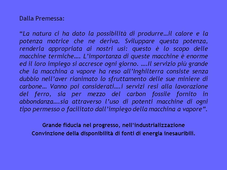 Dalla Premessa: La natura ci ha dato la possibilità di produrre…il calore e la potenza motrice che ne deriva.