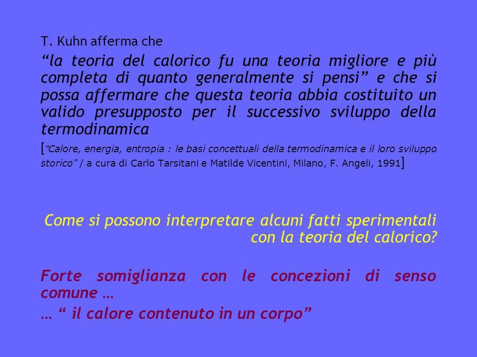 T. Kuhn afferma che la teoria del calorico fu una teoria migliore e più completa di quanto generalmente si pensi e che si possa affermare che questa t
