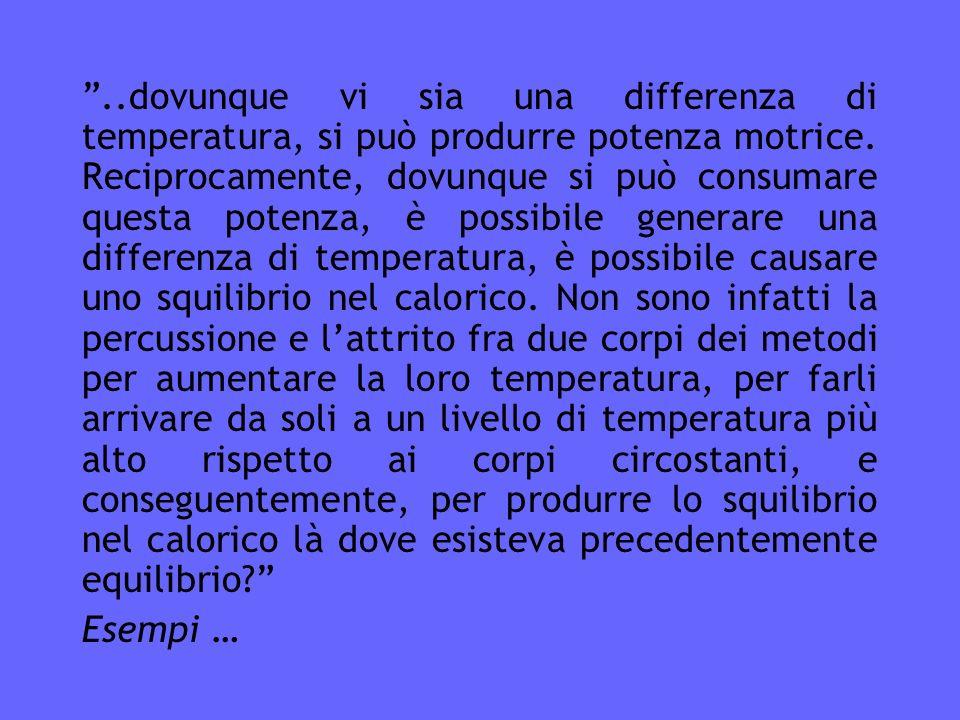 ..dovunque vi sia una differenza di temperatura, si può produrre potenza motrice.