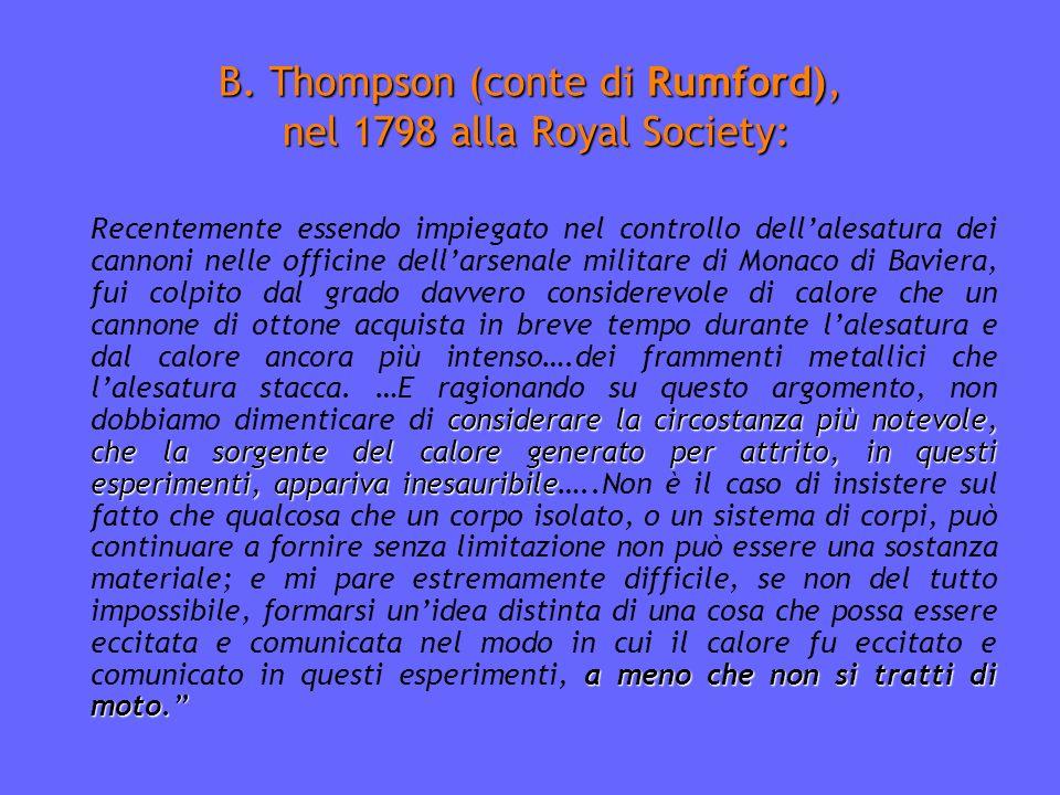 B. Thompson (conte di Rumford), nel 1798 alla Royal Society: considerare la circostanza più notevole, che la sorgente del calore generato per attrito,