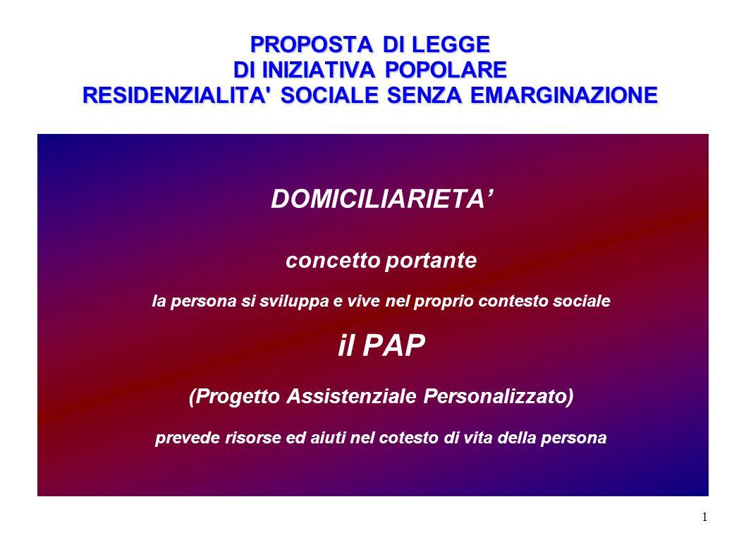 1 PROPOSTA DI LEGGE DI INIZIATIVA POPOLARE RESIDENZIALITA' SOCIALE SENZA EMARGINAZIONE DOMICILIARIETA concetto portante la persona si sviluppa e vive