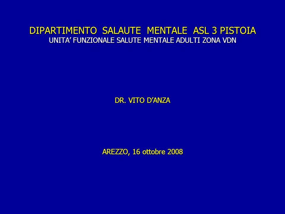 DIPARTIMENTO SALAUTE MENTALE ASL 3 PISTOIA UNITA FUNZIONALE SALUTE MENTALE ADULTI ZONA VDN DR. VITO DANZA AREZZO, 16 ottobre 2008