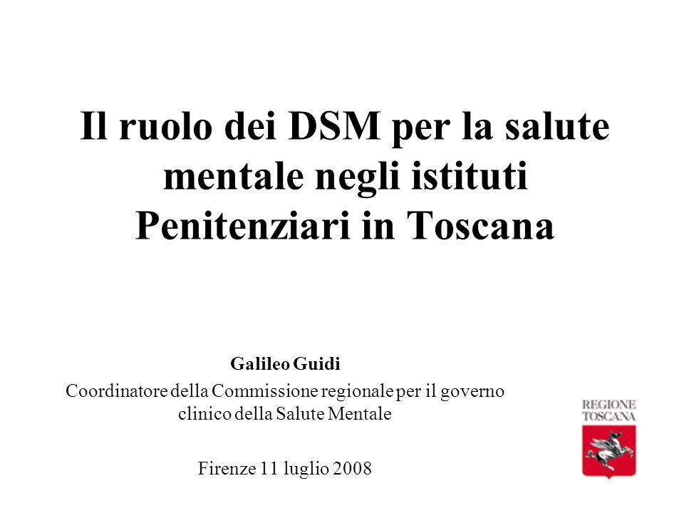 Il ruolo dei DSM per la salute mentale negli istituti Penitenziari in Toscana Galileo Guidi Coordinatore della Commissione regionale per il governo cl
