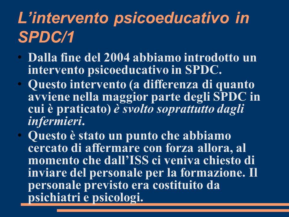 Lintervento psicoeducativo in SPDC/1 Dalla fine del 2004 abbiamo introdotto un intervento psicoeducativo in SPDC. Questo intervento (a differenza di q