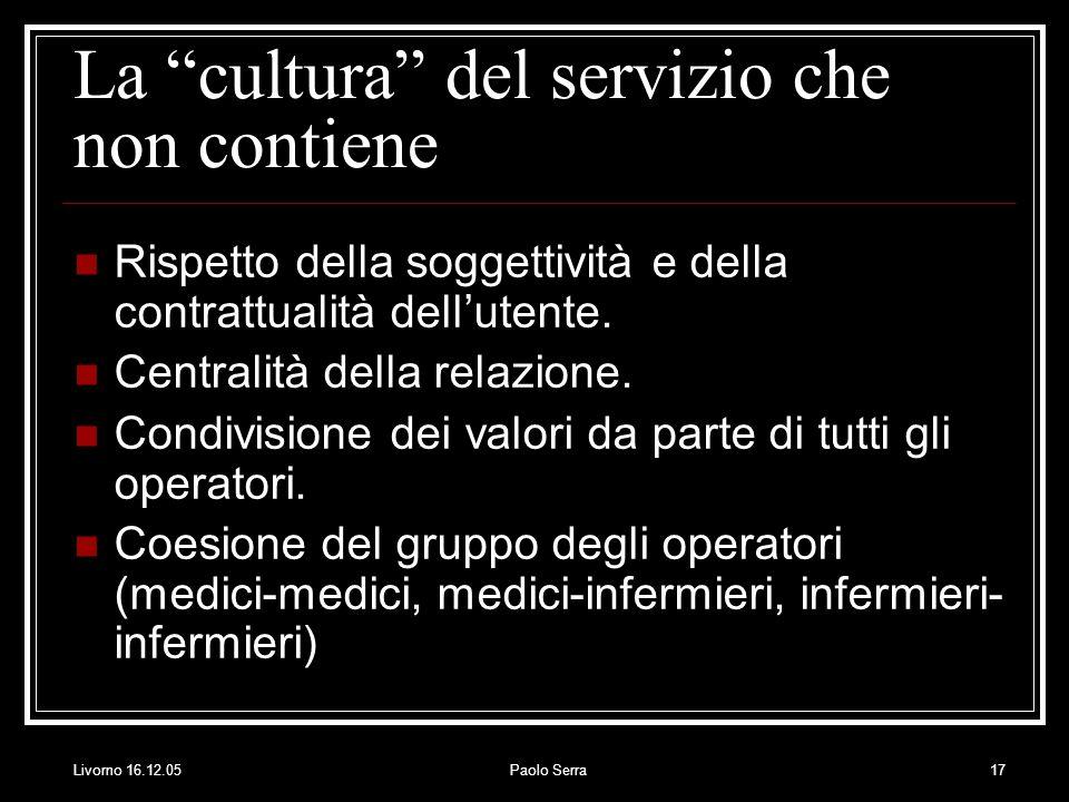 Livorno 16.12.05Paolo Serra17 La cultura del servizio che non contiene Rispetto della soggettività e della contrattualità dellutente.