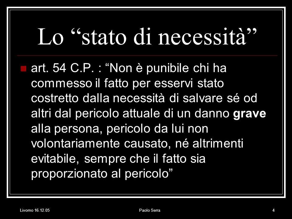 Livorno 16.12.05Paolo Serra5 I requisiti dello stato di necessità Attualità (e non previsione) del pericolo (rilevante possibilità del verificarsi dellevento [danno grave]).