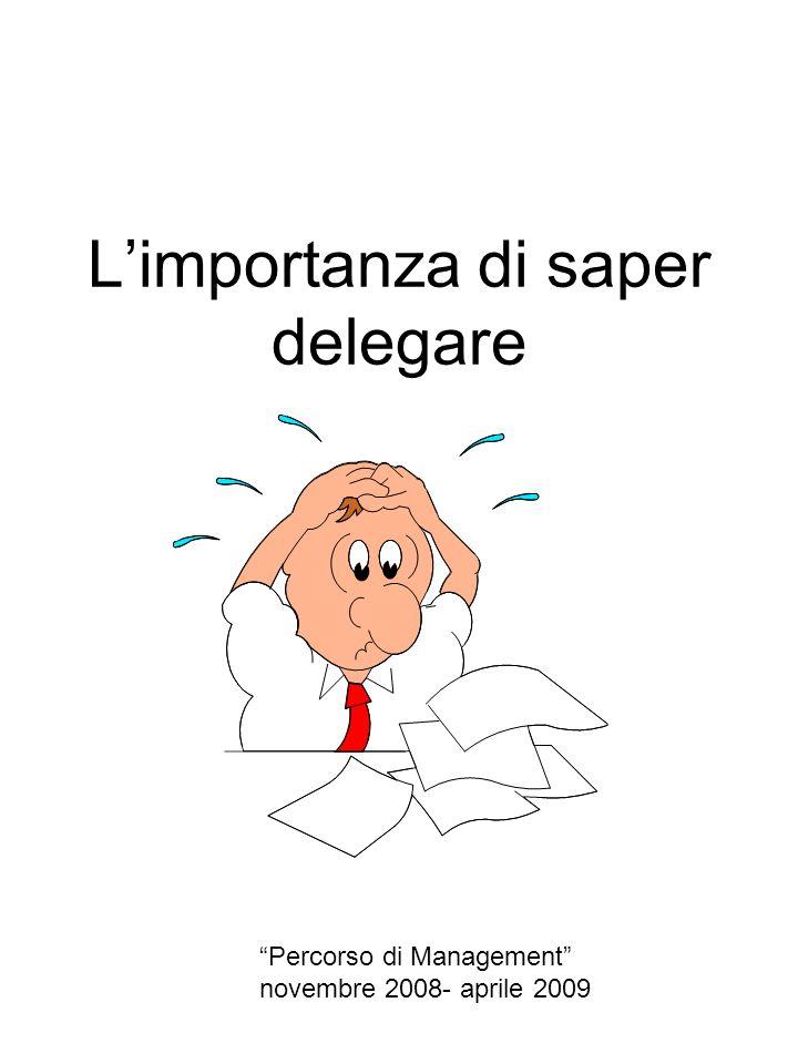 Limportanza di saper delegare Percorso di Management novembre 2008- aprile 2009