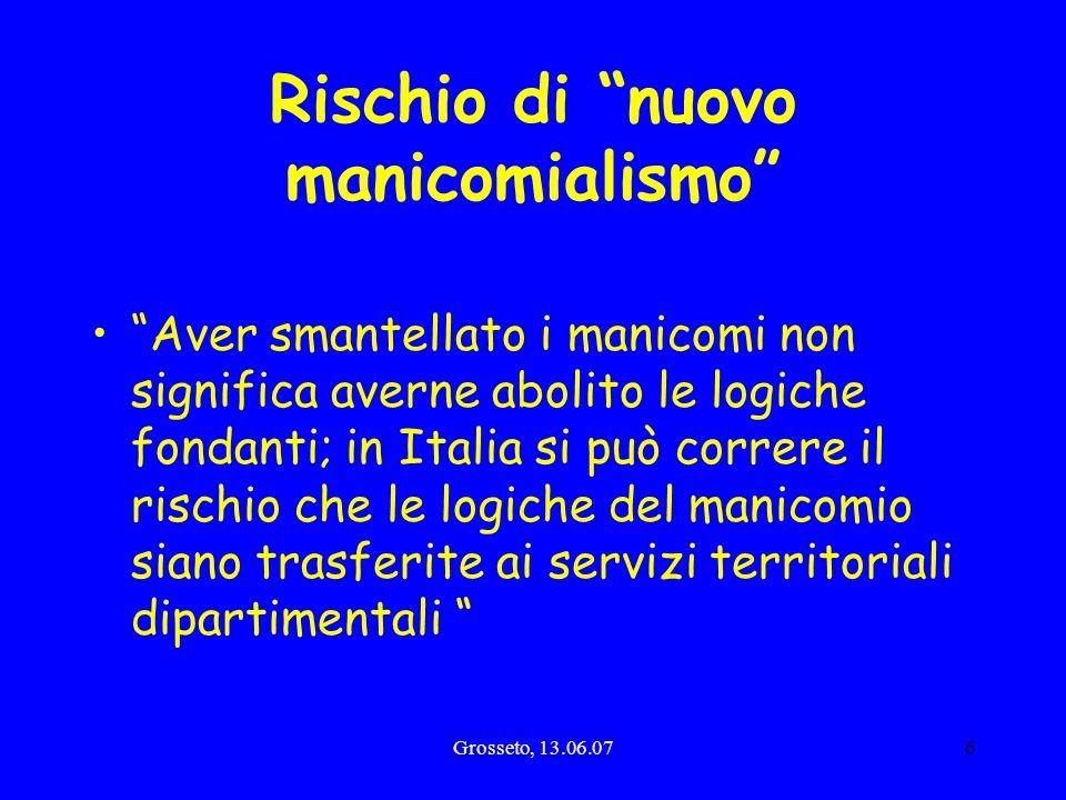 Grosseto, 13.06.076 Rischio di nuovo manicomialismo Aver smantellato i manicomi non significa averne abolito le logiche fondanti; in Italia si può cor