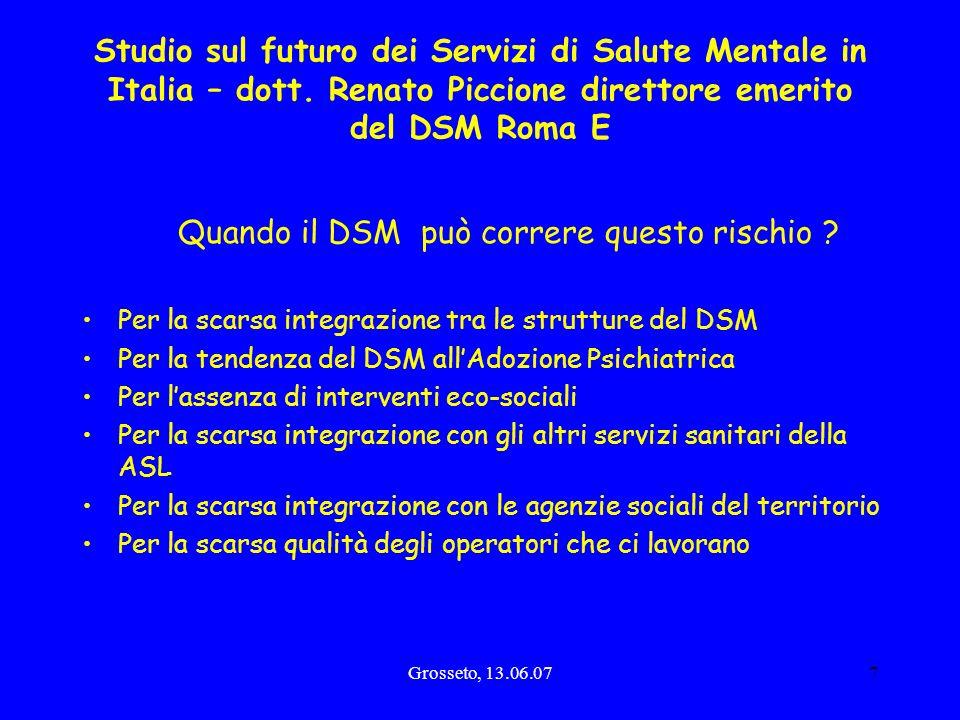 Grosseto, 13.06.077 Studio sul futuro dei Servizi di Salute Mentale in Italia – dott. Renato Piccione direttore emerito del DSM Roma E Quando il DSM p