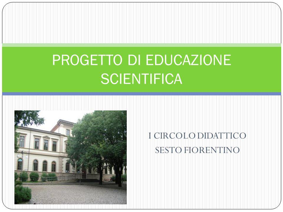 I CIRCOLO DIDATTICO SESTO FIORENTINO PROGETTO DI EDUCAZIONE SCIENTIFICA