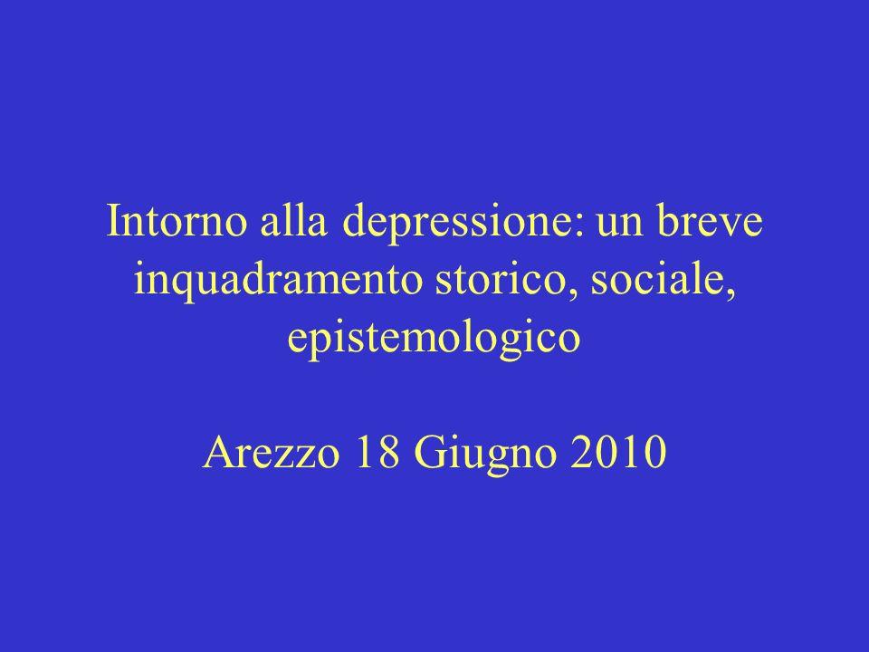 Intorno alla depressione: un breve inquadramento storico, sociale, epistemologico Arezzo 18 Giugno 2010