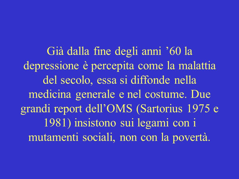 Già dalla fine degli anni 60 la depressione è percepita come la malattia del secolo, essa si diffonde nella medicina generale e nel costume. Due grand
