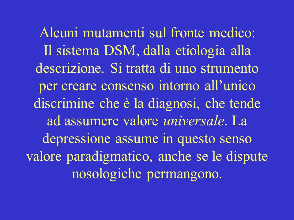 Alcuni mutamenti sul fronte medico: Il sistema DSM, dalla etiologia alla descrizione. Si tratta di uno strumento per creare consenso intorno allunico