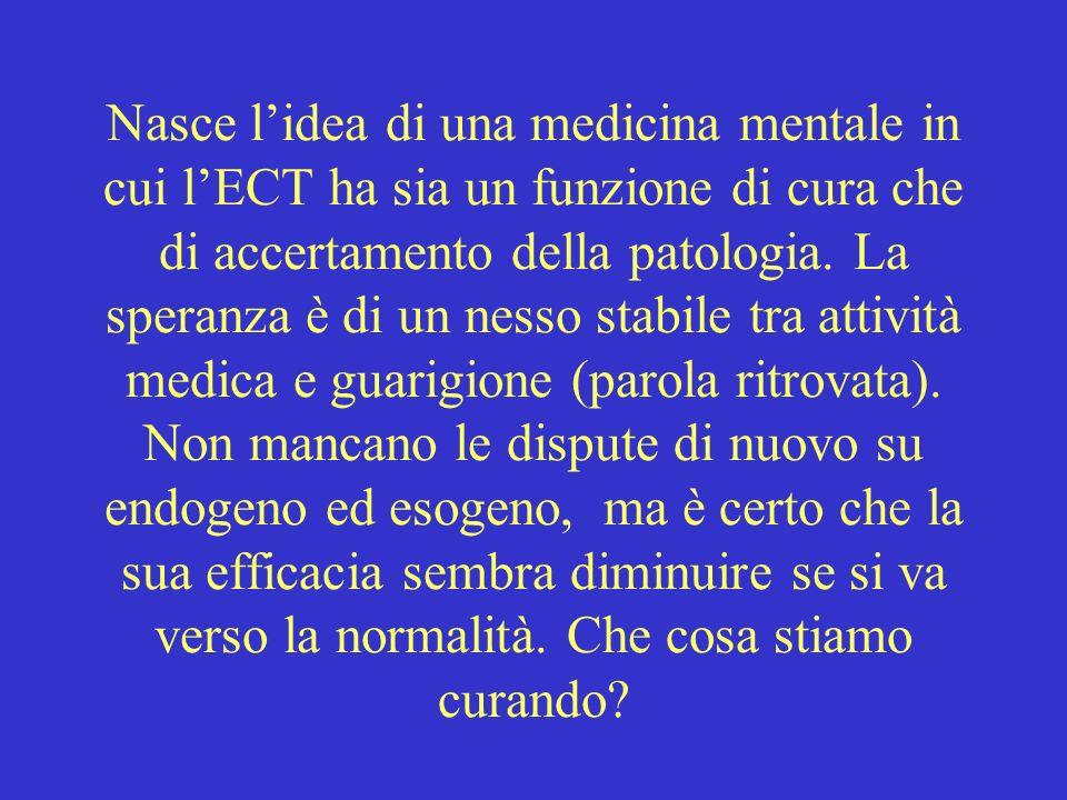 Nasce lidea di una medicina mentale in cui lECT ha sia un funzione di cura che di accertamento della patologia. La speranza è di un nesso stabile tra