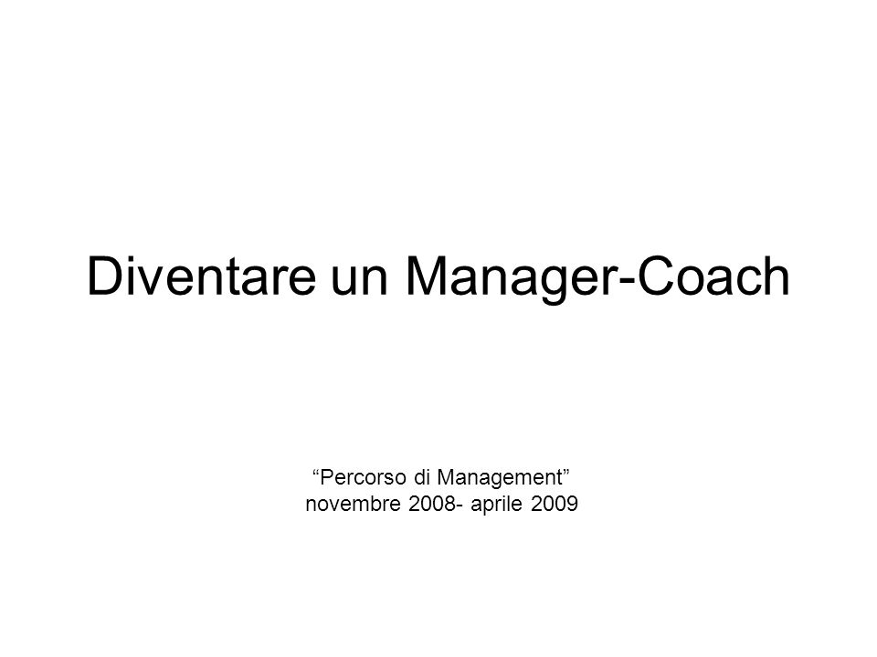Diventare un Manager-Coach Percorso di Management novembre 2008- aprile 2009