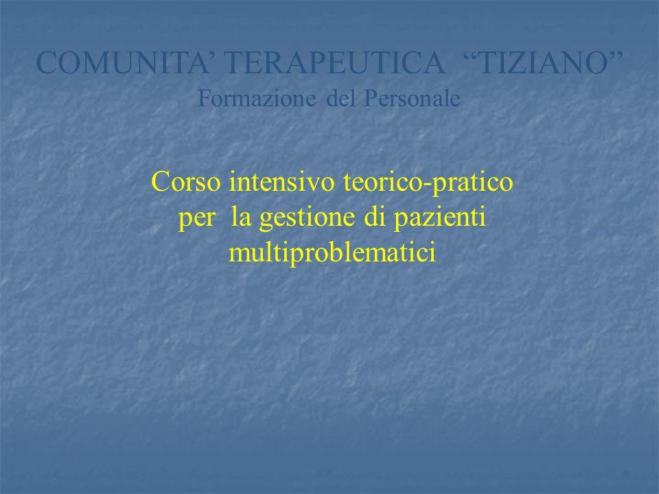 Corso intensivo teorico-pratico per la gestione di pazienti multiproblematici COMUNITA TERAPEUTICA TIZIANO Formazione del Personale