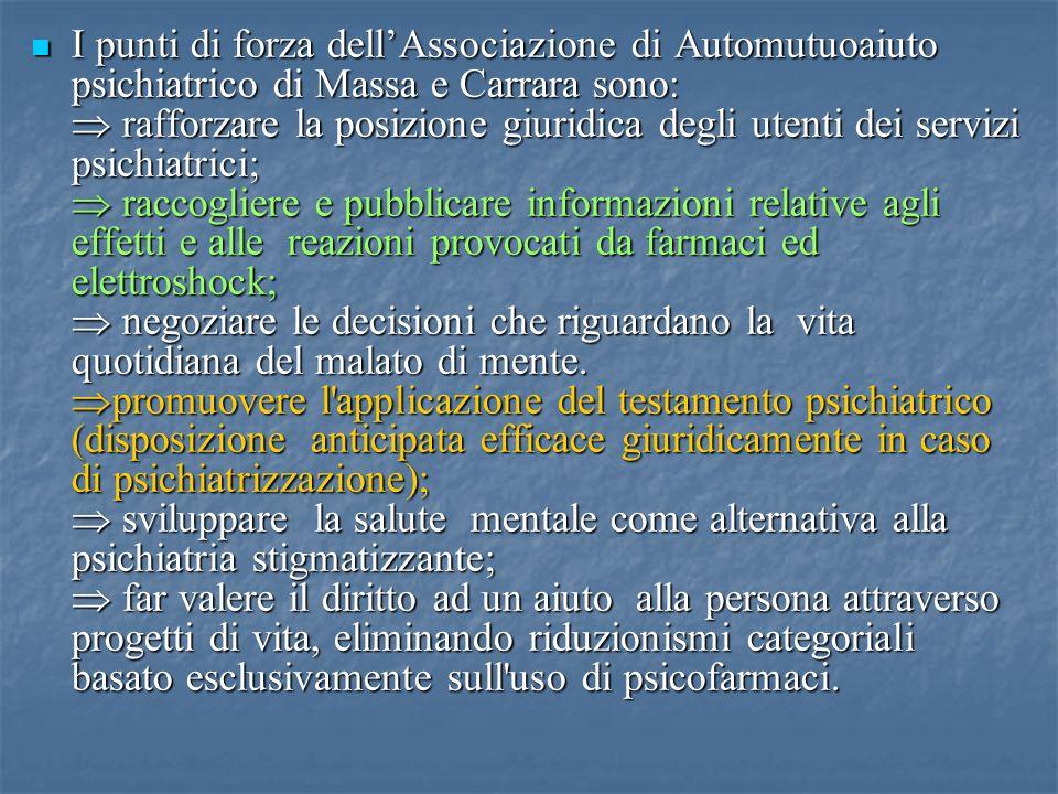 I punti di forza dellAssociazione di Automutuoaiuto psichiatrico di Massa e Carrara sono: rafforzare la posizione giuridica degli utenti dei servizi p