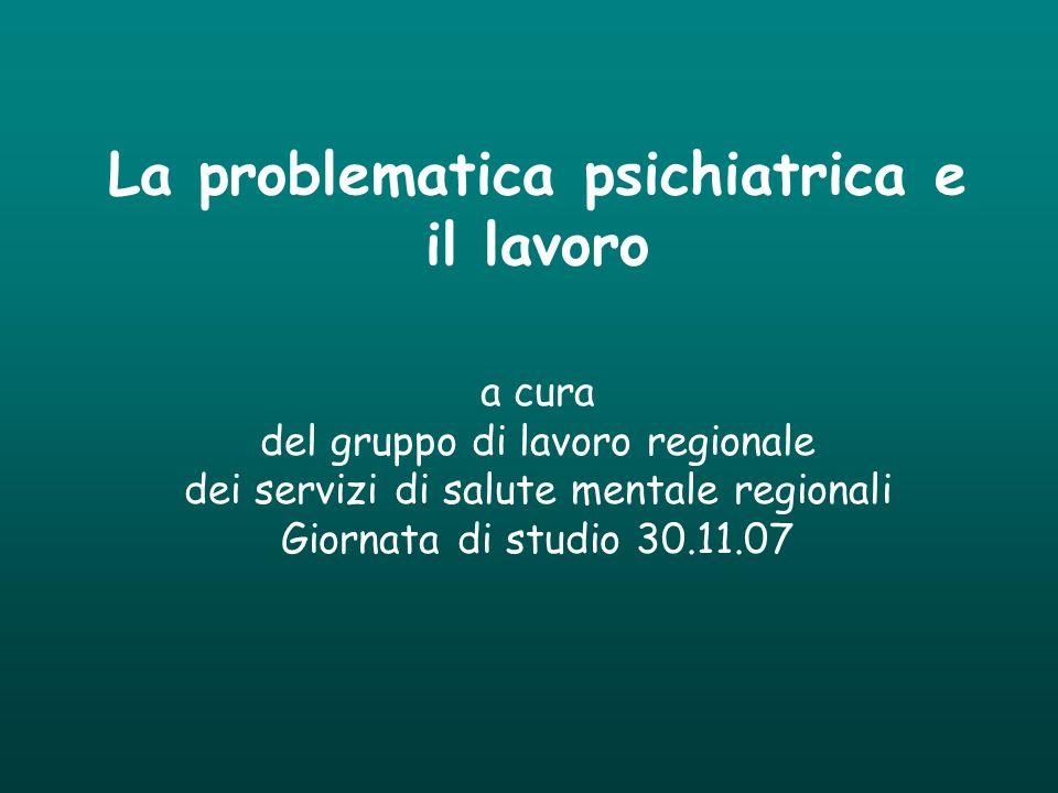La problematica psichiatrica e il lavoro a cura del gruppo di lavoro regionale dei servizi di salute mentale regionali Giornata di studio 30.11.07