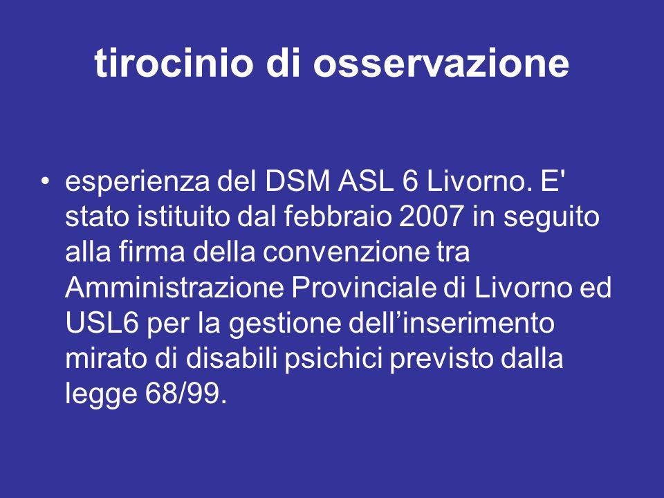 tirocinio di osservazione esperienza del DSM ASL 6 Livorno. E' stato istituito dal febbraio 2007 in seguito alla firma della convenzione tra Amministr
