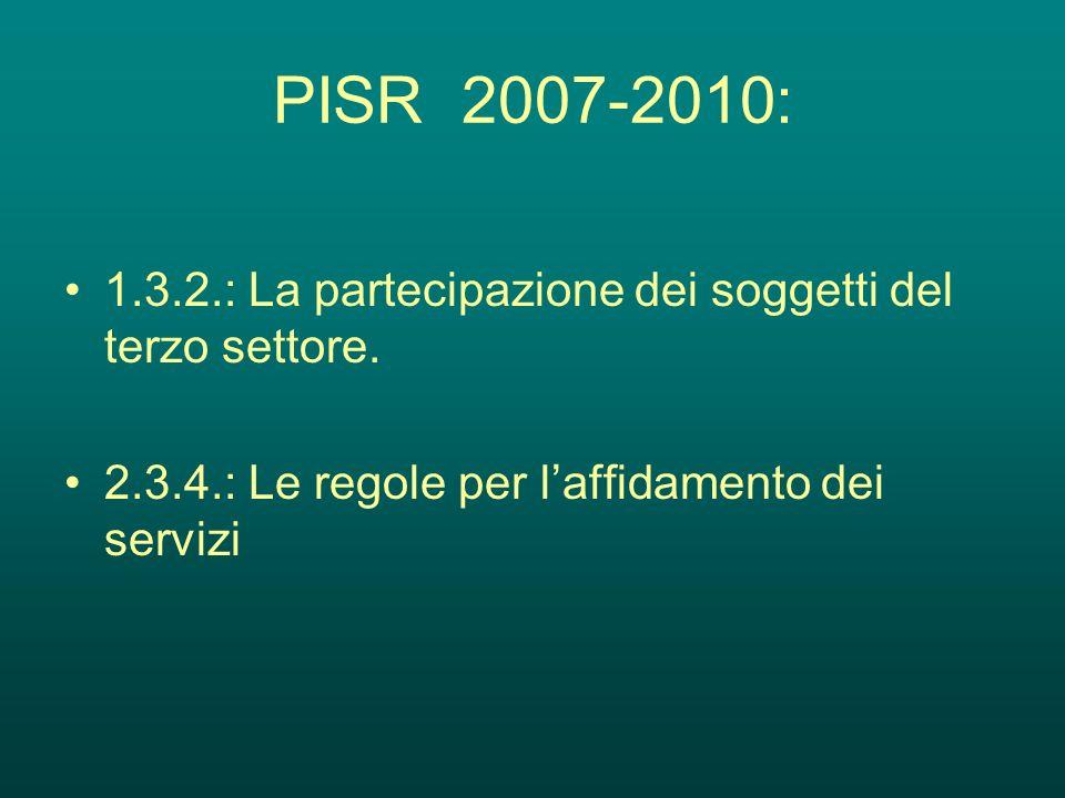 PISR 2007-2010: 1.3.2.: La partecipazione dei soggetti del terzo settore. 2.3.4.: Le regole per laffidamento dei servizi