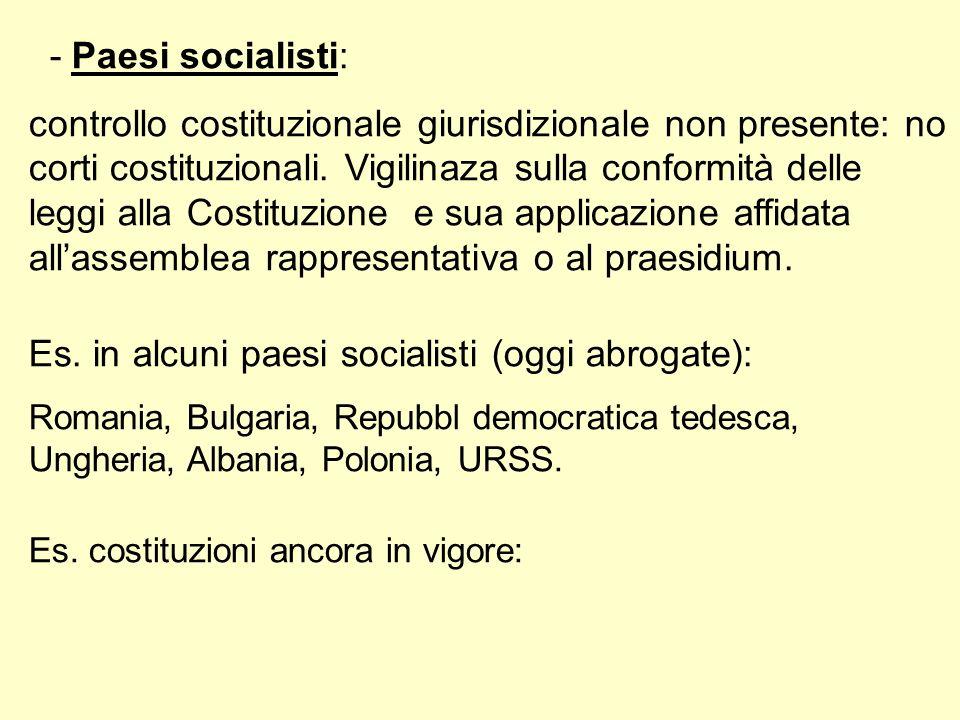 - Paesi socialisti: controllo costituzionale giurisdizionale non presente: no corti costituzionali. Vigilinaza sulla conformità delle leggi alla Costi