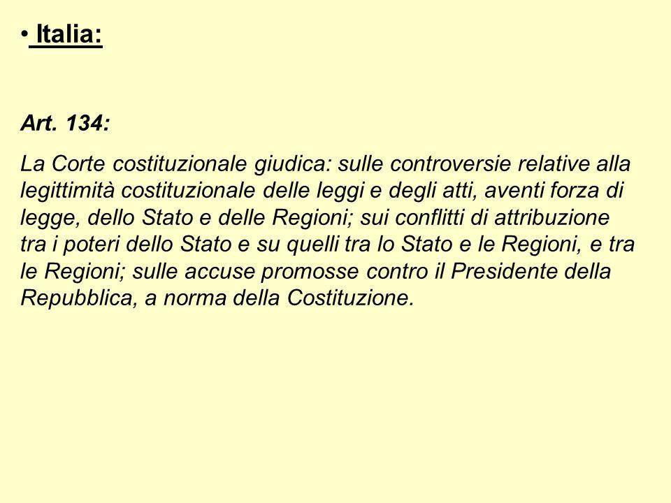 Italia: Art. 134: La Corte costituzionale giudica: sulle controversie relative alla legittimità costituzionale delle leggi e degli atti, aventi forza