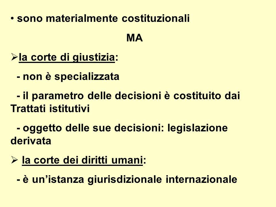 sono materialmente costituzionali MA la corte di giustizia: - non è specializzata - il parametro delle decisioni è costituito dai Trattati istitutivi