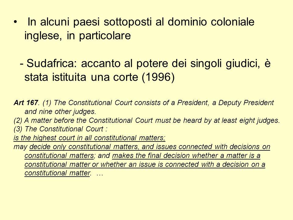 In alcuni paesi sottoposti al dominio coloniale inglese, in particolare - Sudafrica: accanto al potere dei singoli giudici, è stata istituita una cort