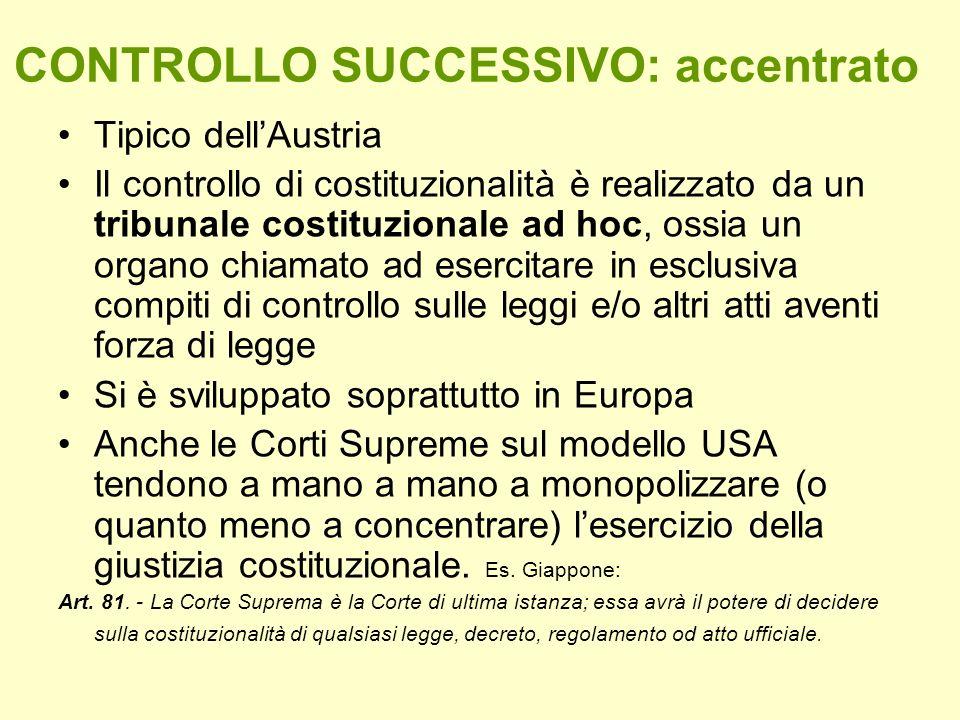 CONTROLLO SUCCESSIVO: accentrato Tipico dellAustria Il controllo di costituzionalità è realizzato da un tribunale costituzionale ad hoc, ossia un orga