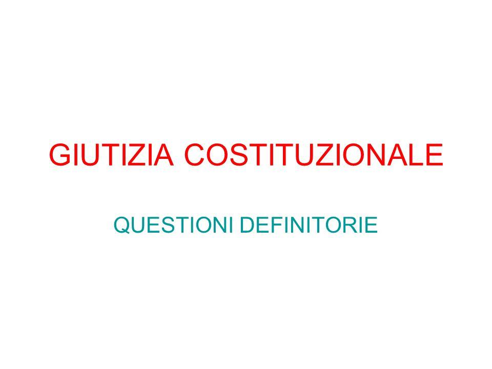 COSE LA GIUSTIZIA COSTITUZIONALE E il riscontro tra costituzione e norme ad essa subordinate.