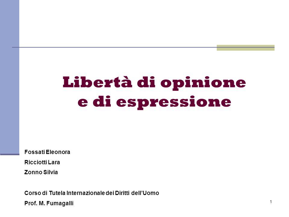 1 Fossati Eleonora Ricciotti Lara Zonno Silvia Libertà di opinione e di espressione Corso di Tutela Internazionale dei Diritti dellUomo Prof. M. Fumag