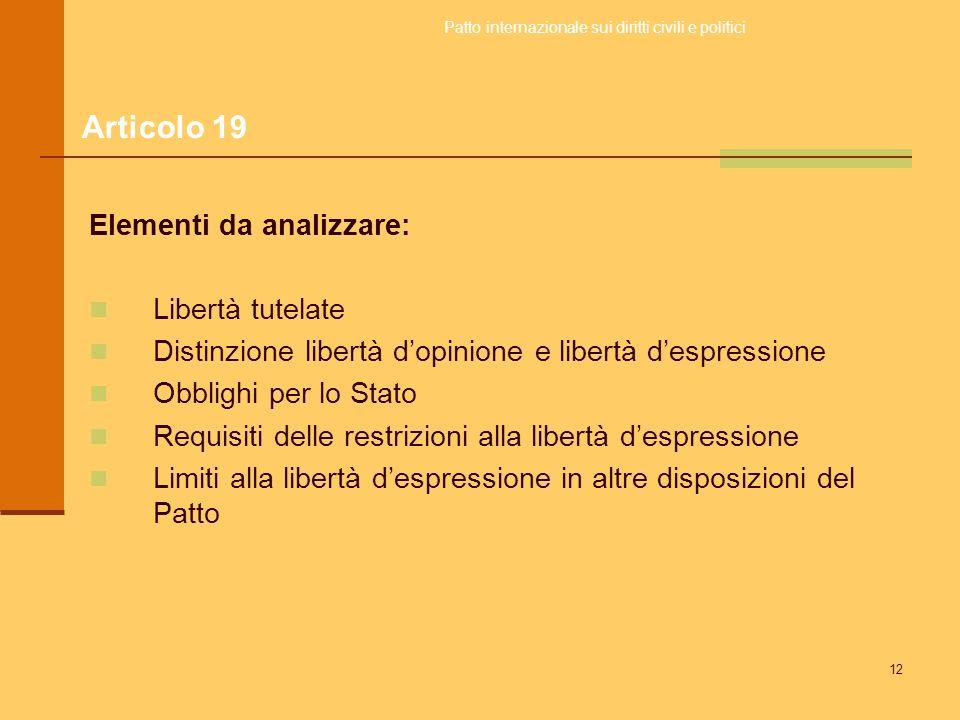 12 Elementi da analizzare: Libertà tutelate Distinzione libertà dopinione e libertà despressione Obblighi per lo Stato Requisiti delle restrizioni all