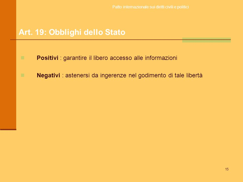 15 Positivi : garantire il libero accesso alle informazioni Negativi : astenersi da ingerenze nel godimento di tale libertà Patto internazionale sui d