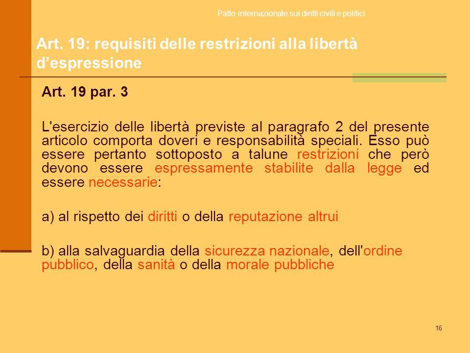 16 Art. 19 par. 3 L'esercizio delle libertà previste al paragrafo 2 del presente articolo comporta doveri e responsabilità speciali. Esso può essere p