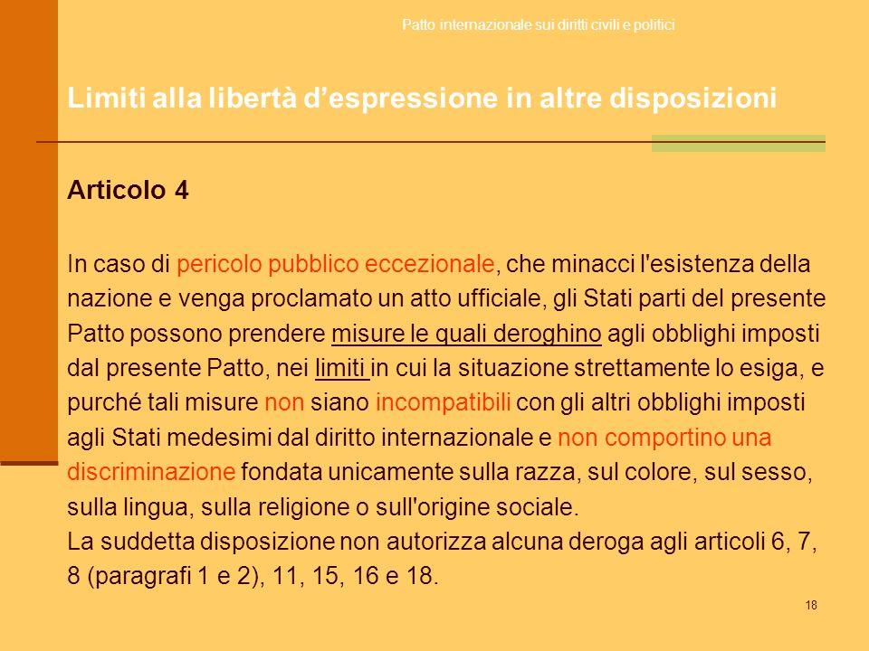 18 Articolo 4 In caso di pericolo pubblico eccezionale, che minacci l'esistenza della nazione e venga proclamato un atto ufficiale, gli Stati parti de