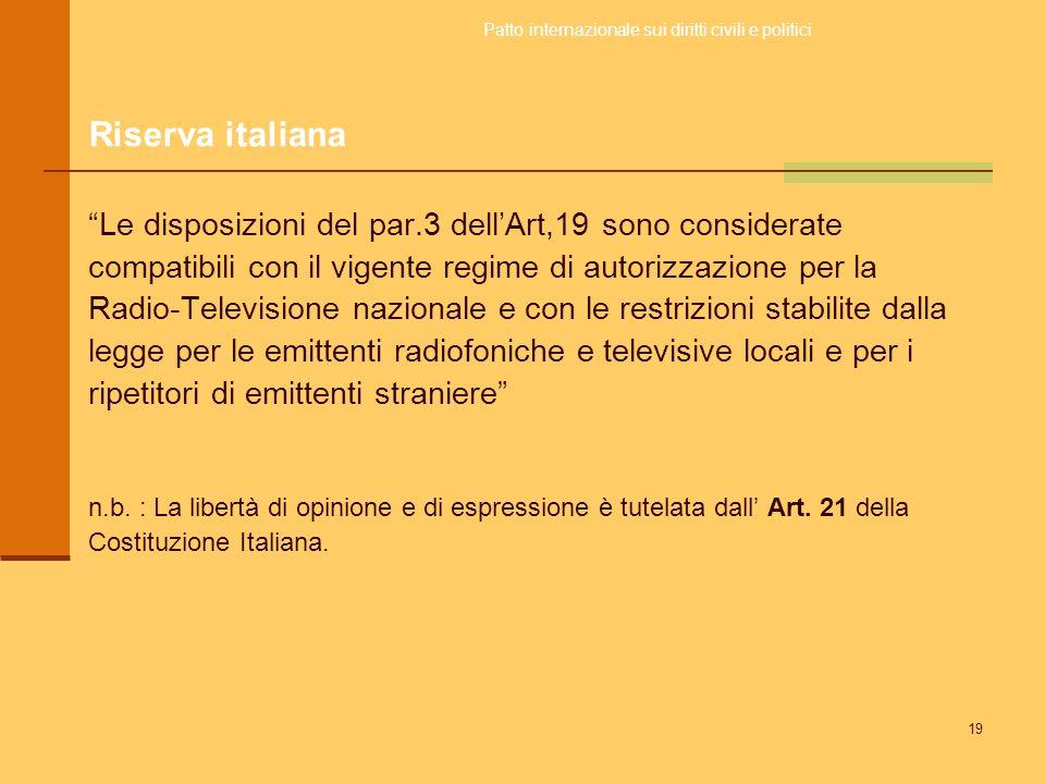 19 Le disposizioni del par.3 dellArt,19 sono considerate compatibili con il vigente regime di autorizzazione per la Radio-Televisione nazionale e con