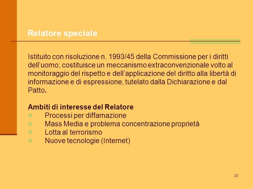 23 Relatore speciale Istituito con risoluzione n. 1993/45 della Commissione per i diritti delluomo; costituisce un meccanismo extraconvenzionale volto