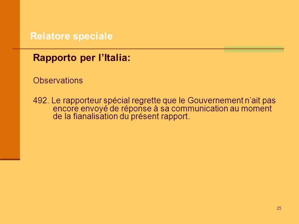 25 Rapporto per lItalia: Observations 492. Le rapporteur spécial regrette que le Gouvernement nait pas encore envoyé de réponse à sa communication au
