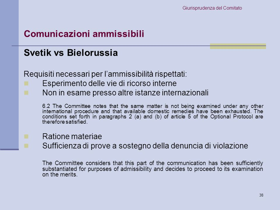 39 Park vs Corea Requisiti necessari per lammissibilità rispettati: Non in esame presso altre istanze internazionali Esperimento delle vie di ricorso interne Ratione materiae Ratione temporis 6.2 The Committee noted the State party s argument that the communication was inadmissible since the events complained of occurred before the entry into force of the Covenant and its Optional Protocol.
