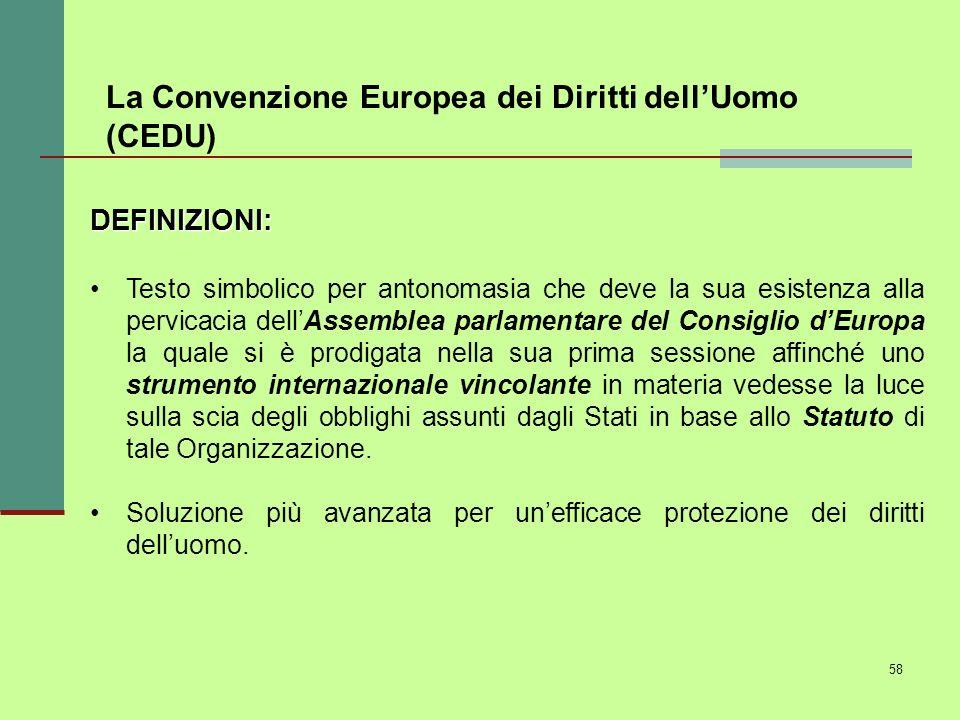 58 La Convenzione Europea dei Diritti dellUomo (CEDU) DEFINIZIONI: Testo simbolico per antonomasia che deve la sua esistenza alla pervicacia dellAssem